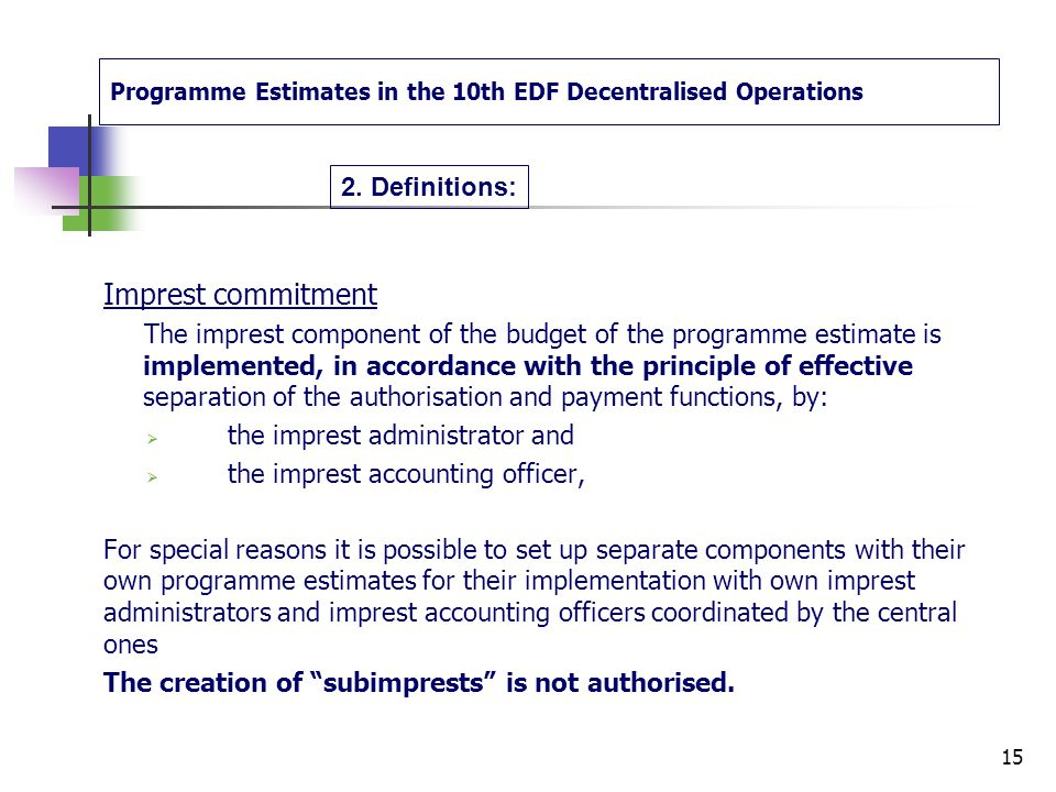 Programme Estimates in the 10th EDF Decentralised Operations 2. Definitions: EDF funds can include specific commitments amounts for contracts and gran