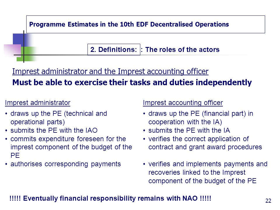 Programme Estimates in the 10th EDF Decentralised Operations 2. Definitions NAO: For Direct Decentralisation Appoints the Imprest administrator and th