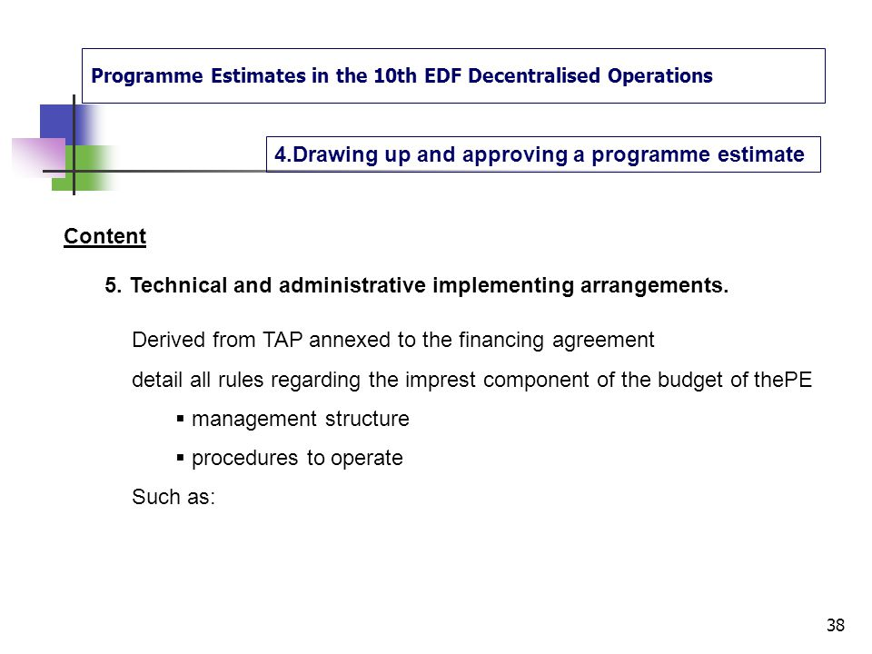 Programme Estimates in the 10th EDF Decentralised Operations 4.Drawing up and approving a programme estimate 37 Content 4. The financing plan Recapitu