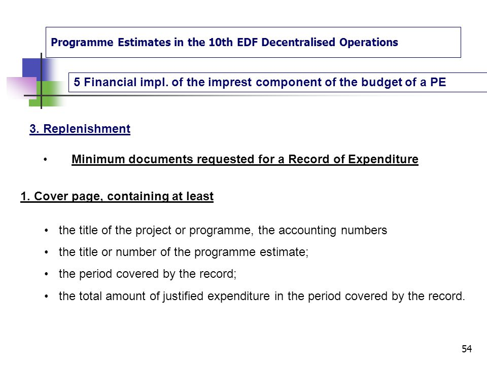 Programme Estimates in the 10th EDF Decentralised Operations 5 Financial impl. of the imprest component of the budget of a PE 53 3. Replenishment Repl