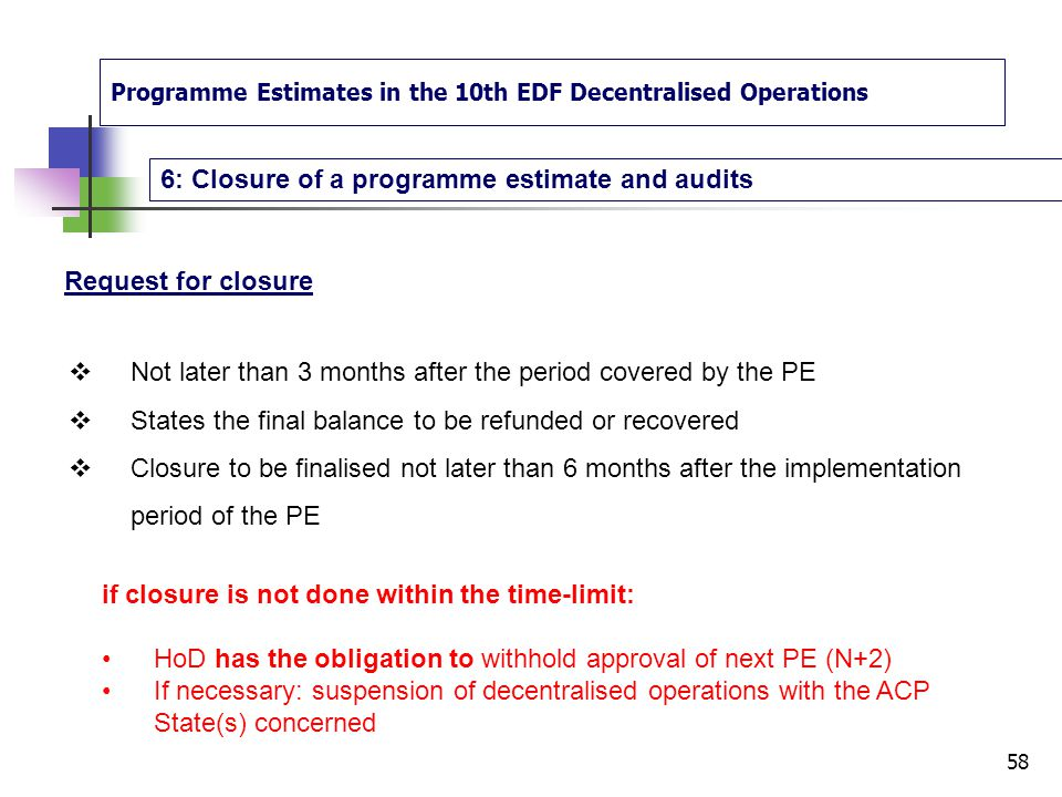 Programme Estimates in the 10th EDF Decentralised Operations 6: Closure of a programme estimate and audits 57 Conditions for closure all expenditure m