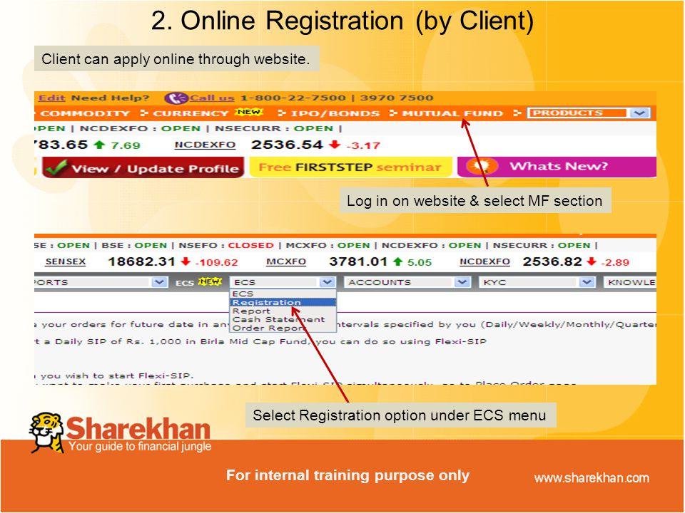 Select Registration option under ECS menu Log in on website & select MF section 2. Online Registration (by Client) Client can apply online through web