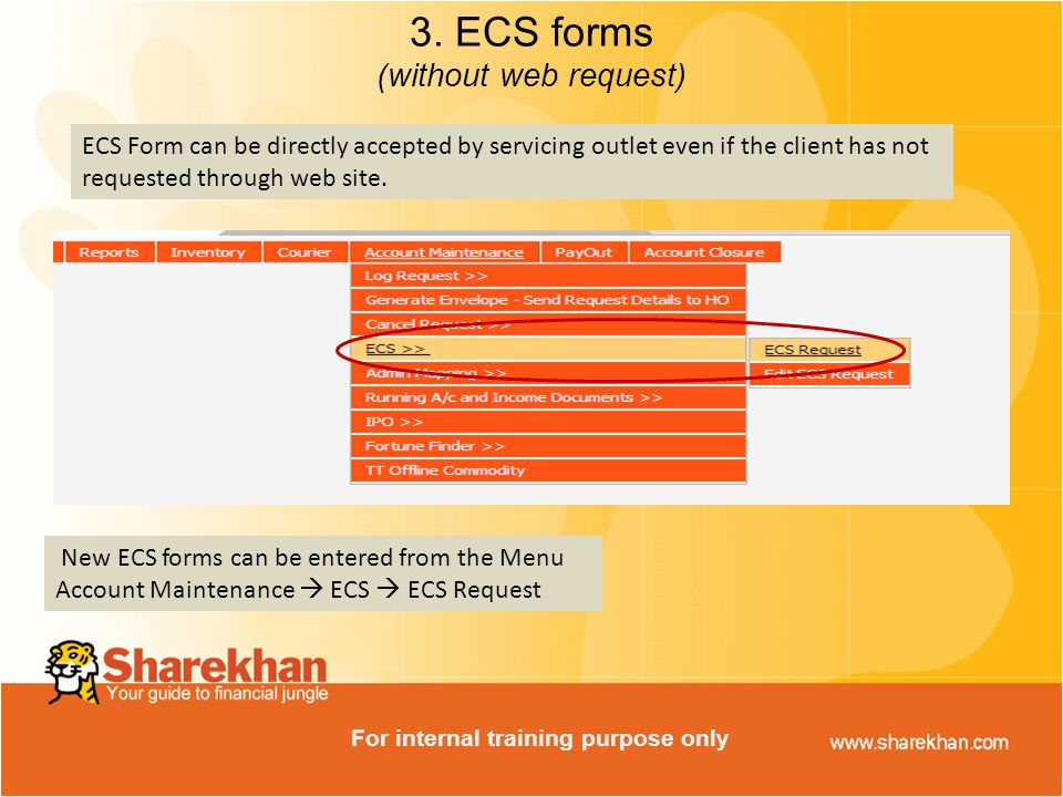 New ECS forms can be entered from the Menu Account Maintenance  ECS  ECS Request 3.