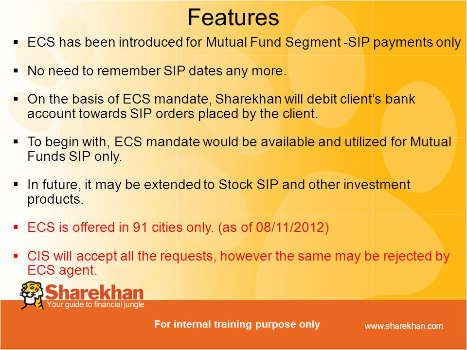  ECS has been introduced for Mutual Fund Segment -SIP payments only  No need to remember SIP dates any more.