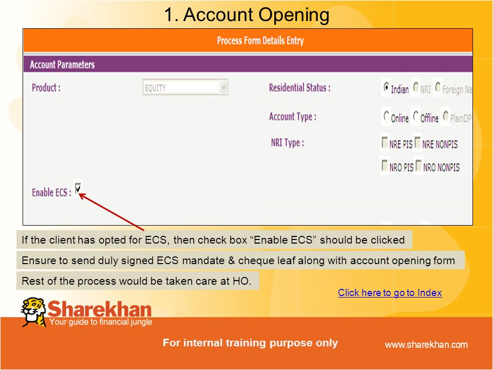 """1. Account Opening If the client has opted for ECS, then check box """"Enable ECS"""" should be clicked Rest of the process would be taken care at HO. Ensur"""