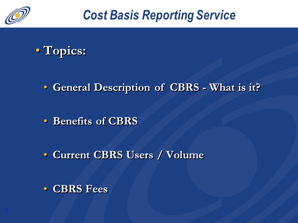 13 Cost Basis Reporting Service Topics: General Description of CBRS - What is it.
