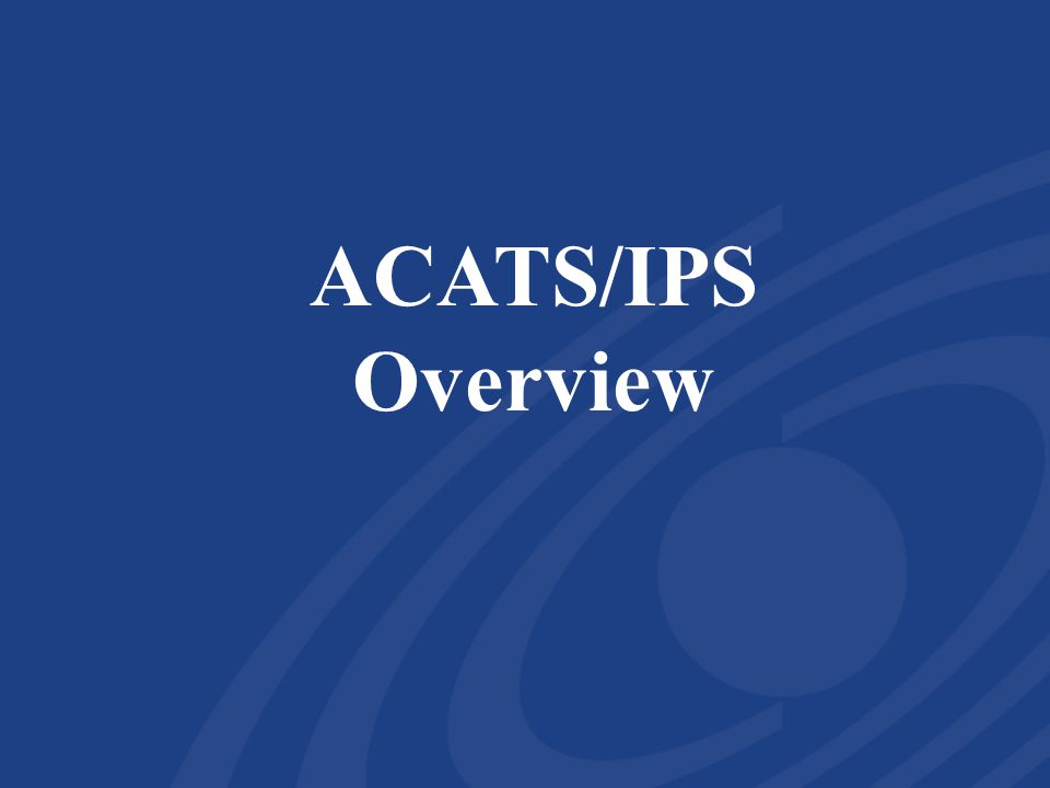 ACATS/IPS Overview