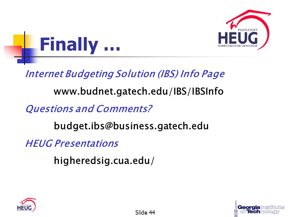 Slide 44 Finally … Internet Budgeting Solution (IBS) Info Page www.budnet.gatech.edu/IBS/IBSInfo Questions and Comments.