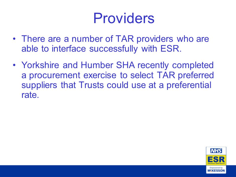 Providers There are a number of TAR providers who are able to interface successfully with ESR.