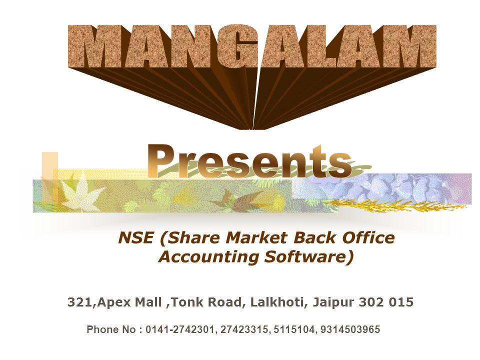 NSE (Share Market Back Office Accounting Software) 321,Apex Mall,Tonk Road, Lalkhoti, Jaipur 302 015 Phone No : 0141-2742301, 27423315, 5115104, 9314503965