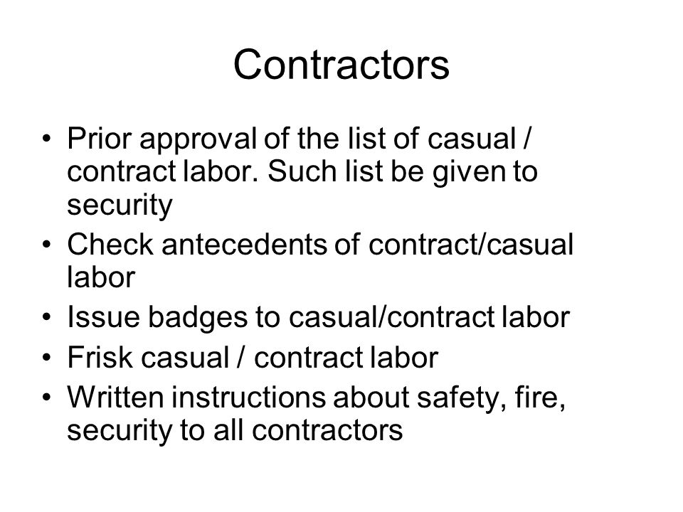 Contractors Prior approval of the list of casual / contract labor. Such list be given to security Check antecedents of contract/casual labor Issue bad