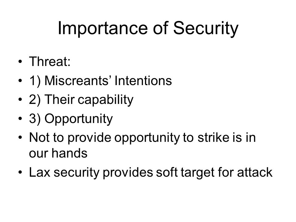 Importance of Security Threat: 1) Miscreants' Intentions 2) Their capability 3) Opportunity Not to provide opportunity to strike is in our hands Lax s