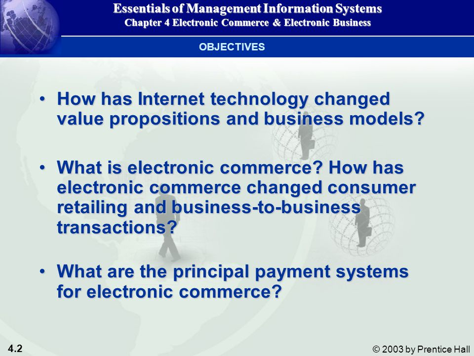 4.2 © 2003 by Prentice Hall How has Internet technology changed value propositions and business models How has Internet technology changed value propositions and business models.