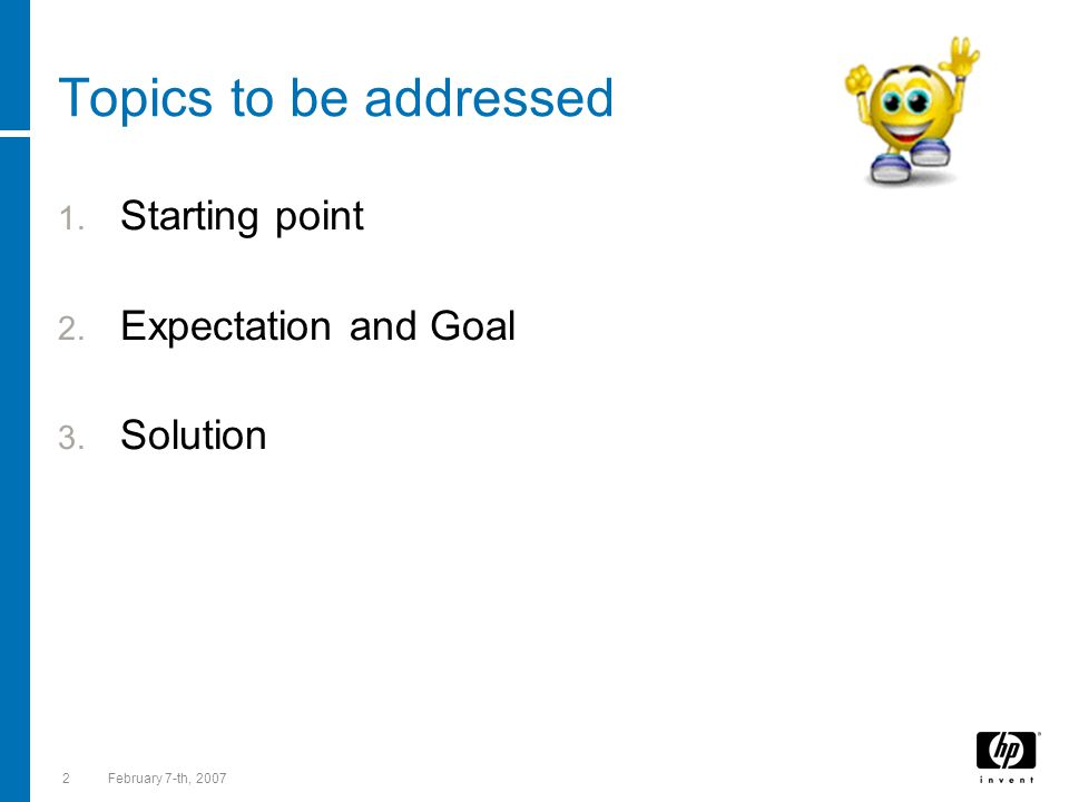 2February 7-th, 2007 Topics to be addressed  Starting point  Expectation and Goal  Solution