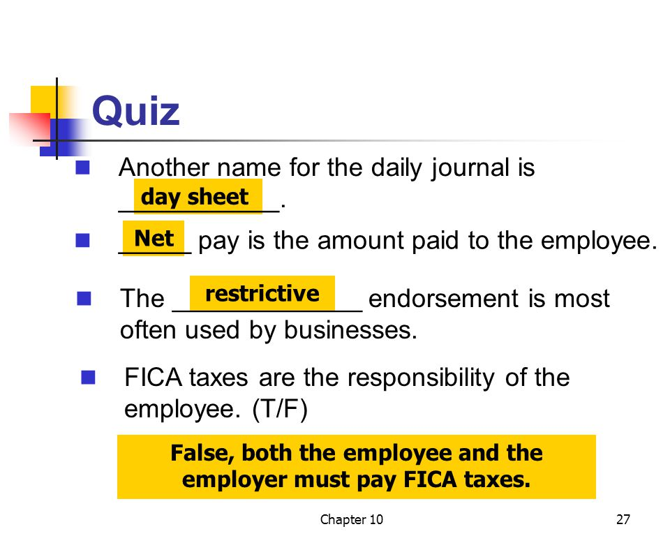 Chapter 1027 Quiz day sheet Net restrictive False, both the employee and the employer must pay FICA taxes.