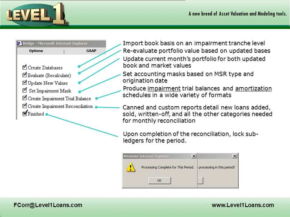 FCorr@Level1Loans.comwww.Level1Loans.com Upon completion of the reconciliation, lock sub- ledgers for the period. Canned and custom reports detail new