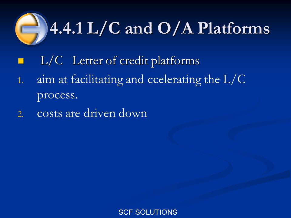 SCF SOLUTIONS 4.4.1 L/C and O/A Platforms L/C Letter of credit platforms L/C Letter of credit platforms 1.