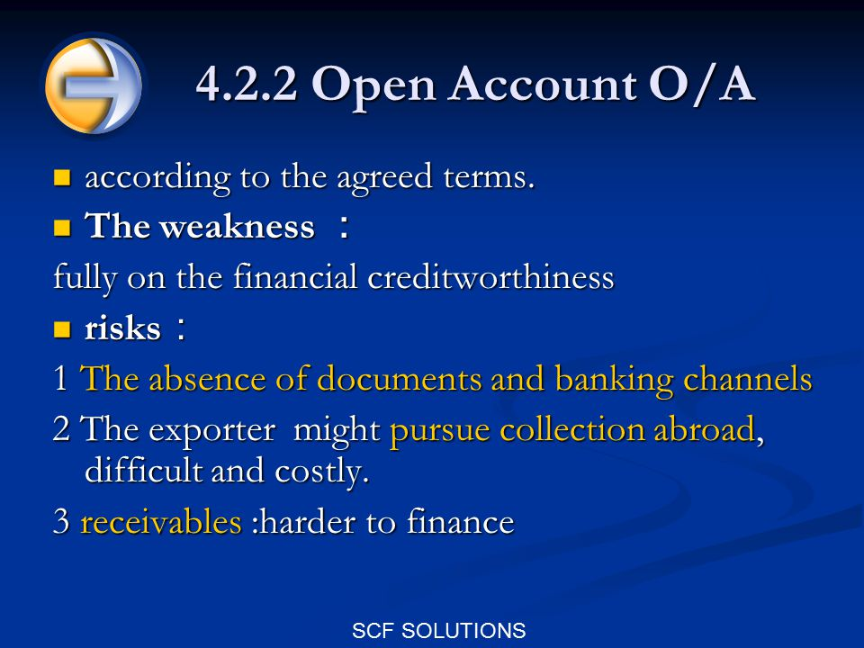 SCF SOLUTIONS 4.4 Platform Types 4.4.1 L/C and O/A platforms 4.4.2 Risk Management Systems 4.4.3 Third Party Financing Platforms 目的: facilitating and accelerating informational and financial flows 目的: facilitating and accelerating informational and financial flows 方式: different types of financing and payment arrangements between the supply chain partners.