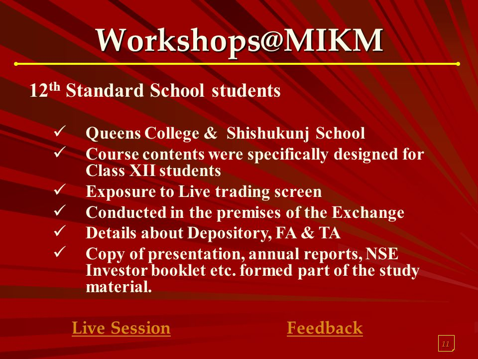 11 Workshops@MIKM 12 th Standard School students Queens College & Shishukunj School Course contents were specifically designed for Class XII students