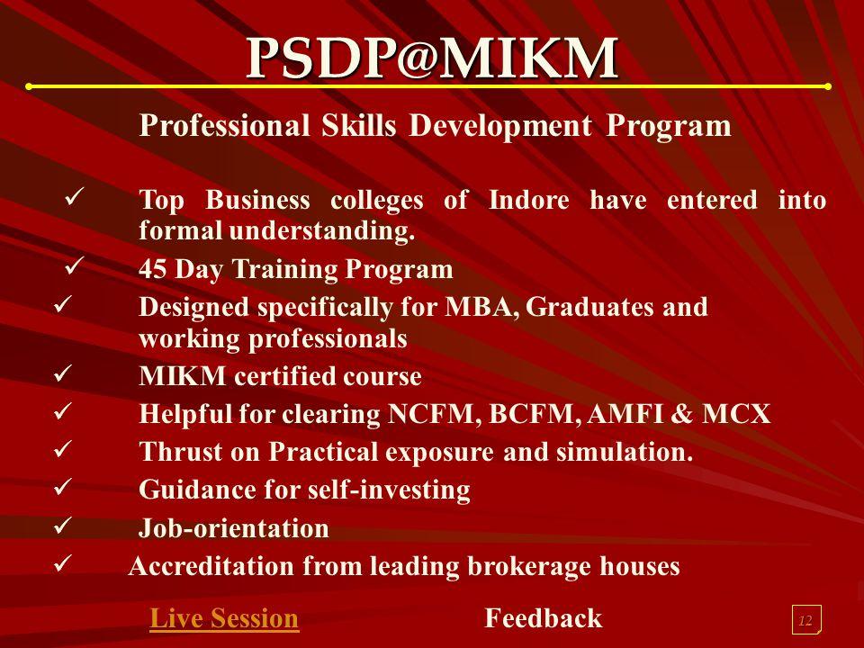 12 PSDP@MIKM Professional Skills Development Program Top Business colleges of Indore have entered into formal understanding. 45 Day Training Program D