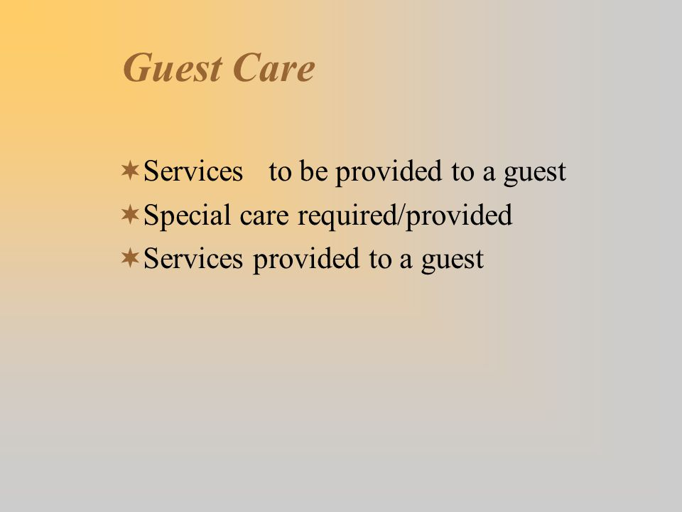 Guest Care  Services to be provided to a guest  Special care required/provided  Services provided to a guest