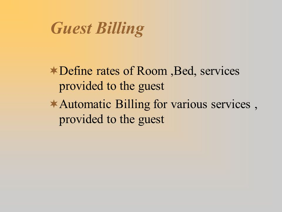 Guest Billing  Define rates of Room,Bed, services provided to the guest  Automatic Billing for various services, provided to the guest
