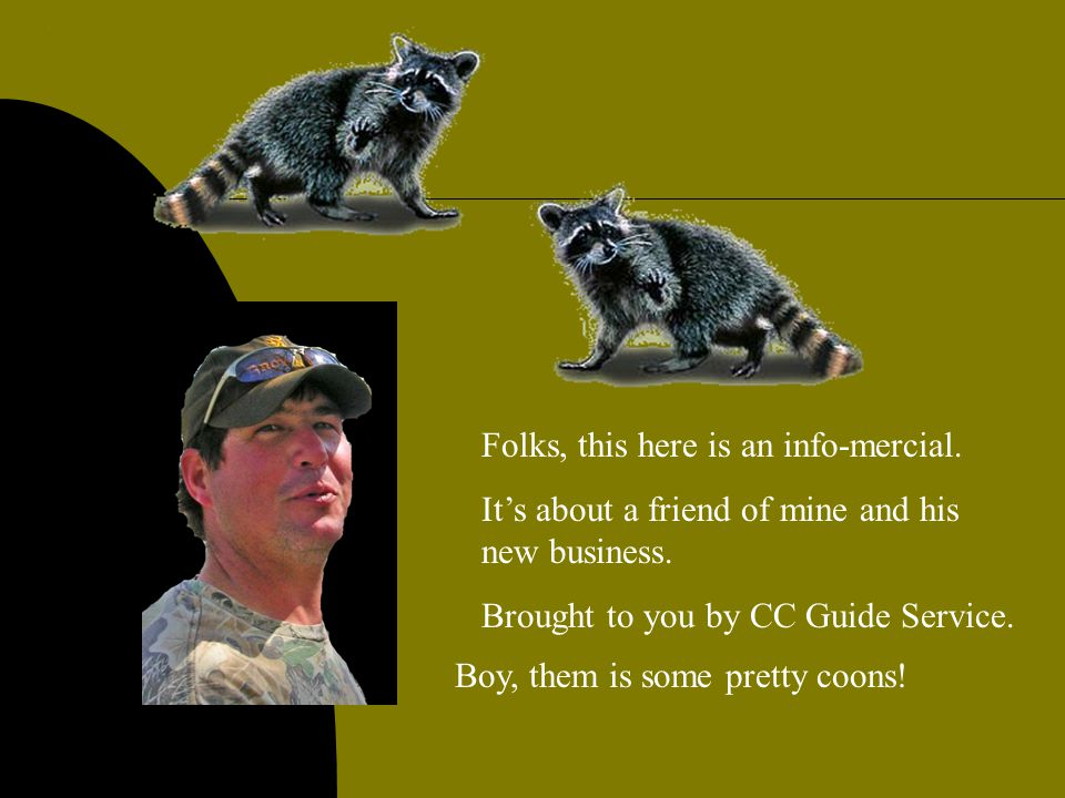 Them are some pretty coons. I got to have me one.