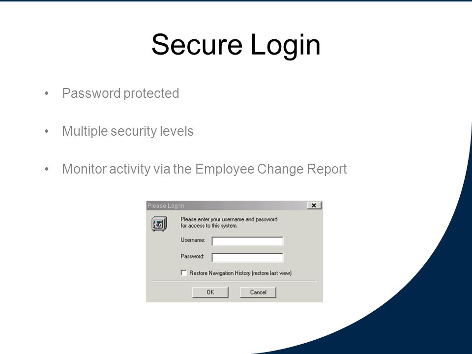 Secure Login Password protected Multiple security levels Monitor activity via the Employee Change Report