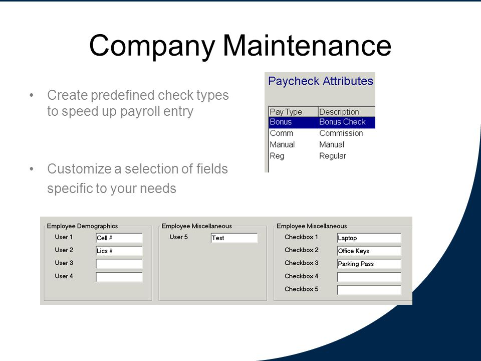 Company Maintenance Create predefined check types to speed up payroll entry Customize a selection of fields specific to your needs