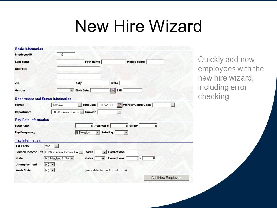 New Hire Wizard Quickly add new employees with the new hire wizard, including error checking