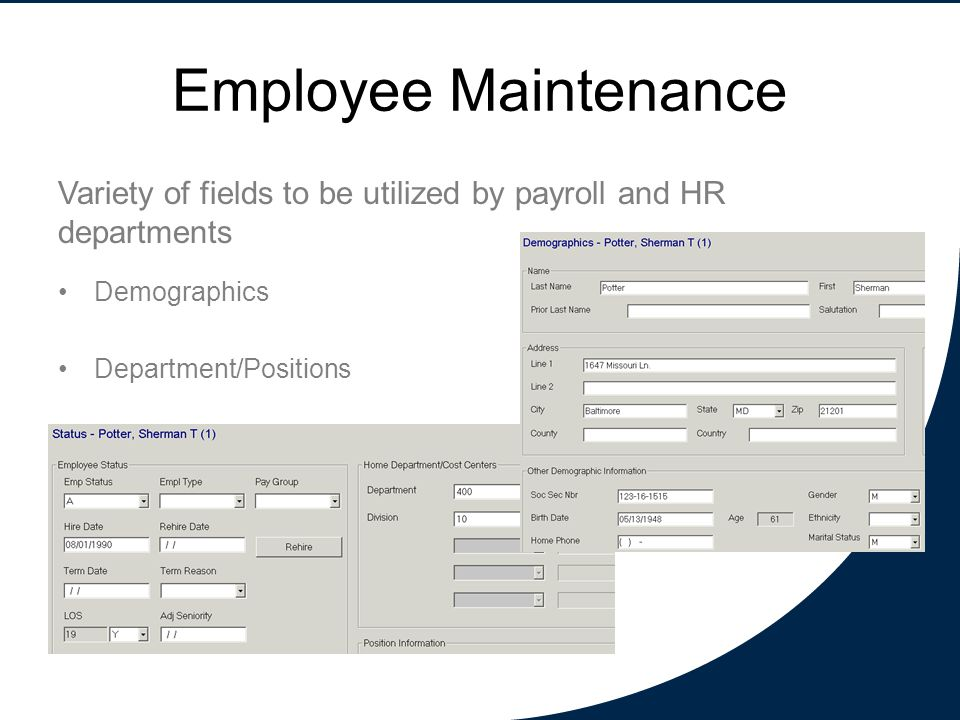 Employee Maintenance Variety of fields to be utilized by payroll and HR departments Demographics Department/Positions