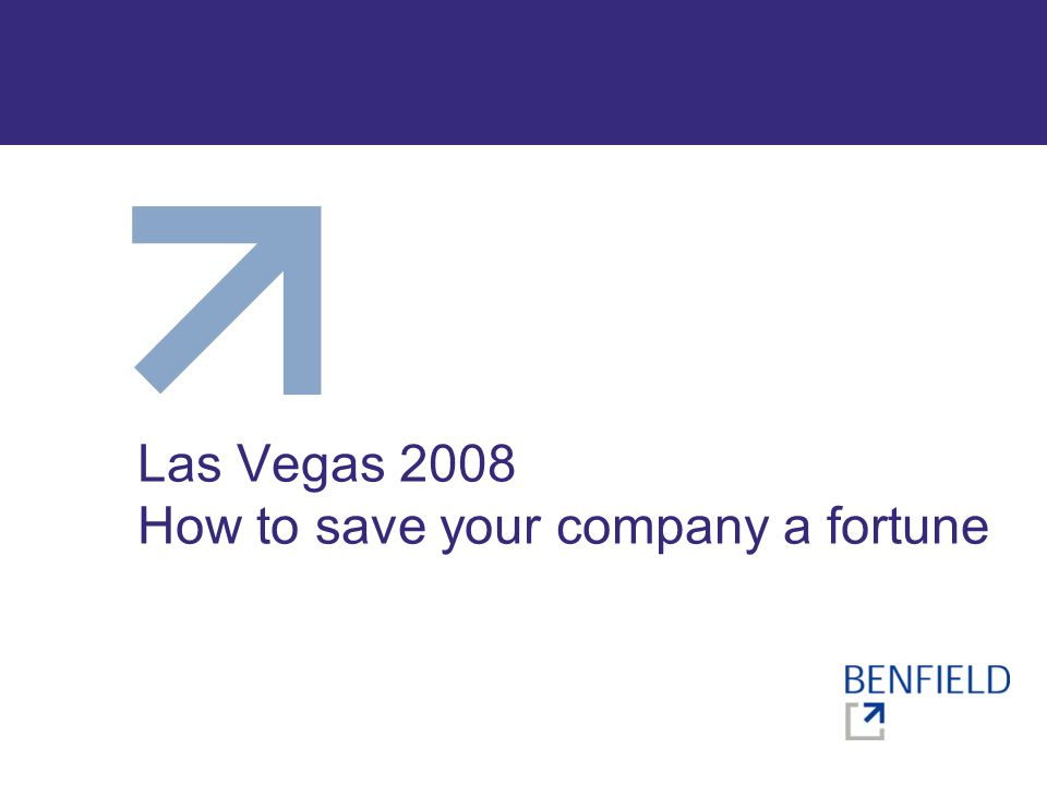 Las Vegas 2008 How to save your company a fortune