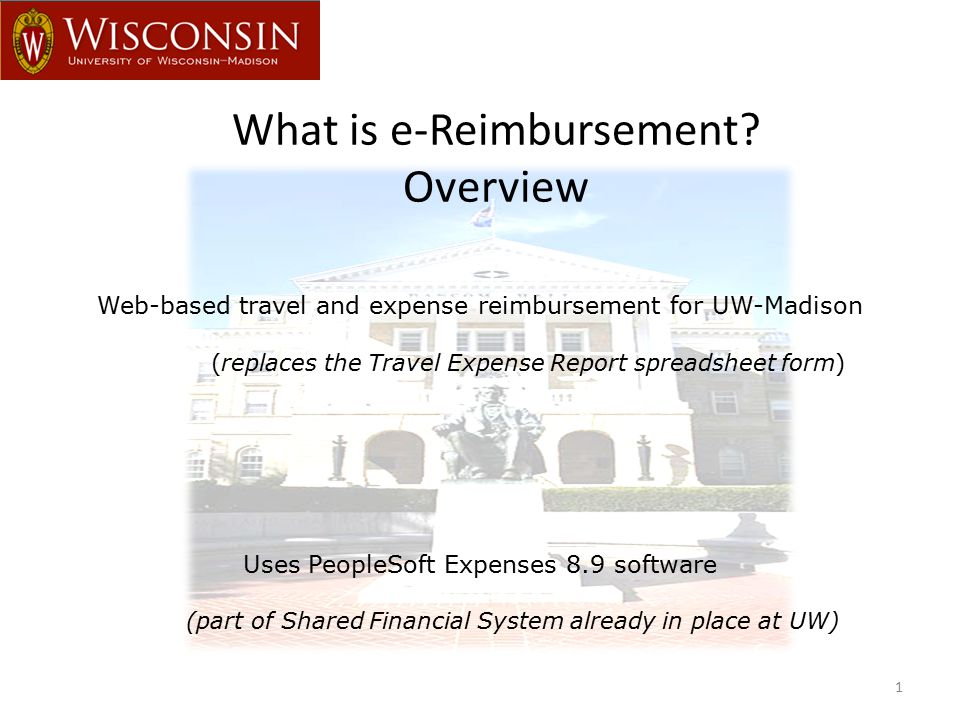 What is e-Reimbursement? Overview 1 Web-based travel and expense reimbursement for UW-Madison (replaces the Travel Expense Report spreadsheet form) Us