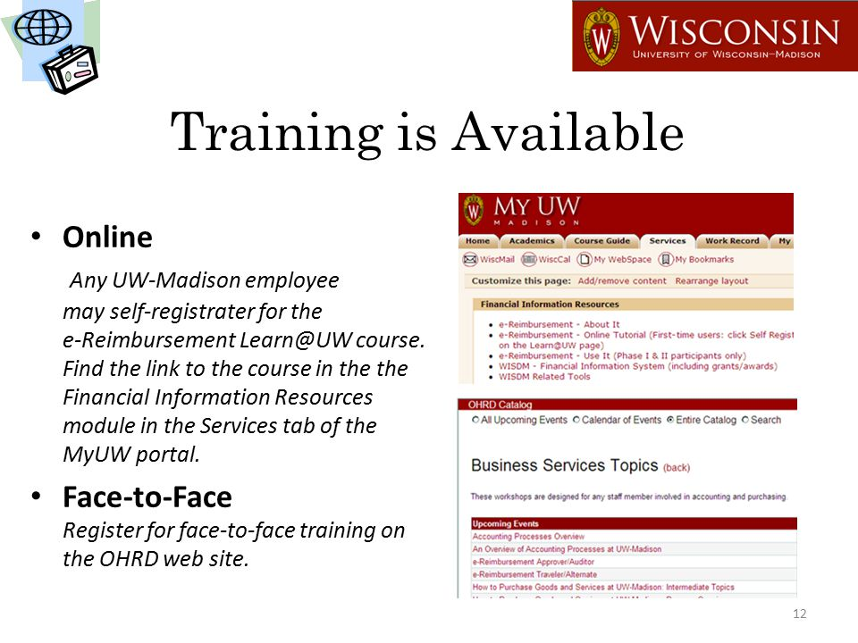 Training is Available Online Any UW-Madison employee may self-registrater for the e-Reimbursement Learn@UW course.