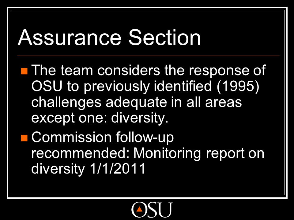 Assurance Section The team considers the response of OSU to previously identified (1995) challenges adequate in all areas except one: diversity. Commi