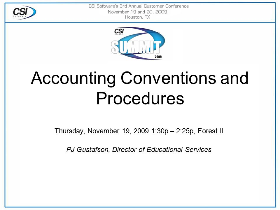 Accounting Conventions and Procedures Thursday, November 19, 2009 1:30p – 2:25p, Forest II PJ Gustafson, Director of Educational Services