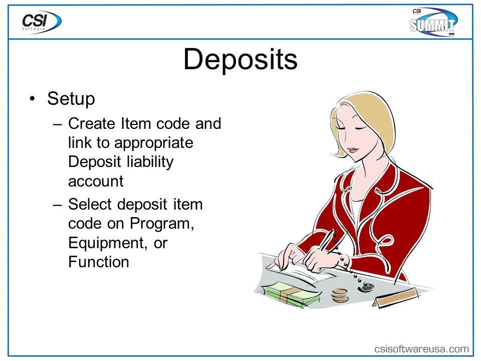 Deposits Setup –Create Item code and link to appropriate Deposit liability account –Select deposit item code on Program, Equipment, or Function