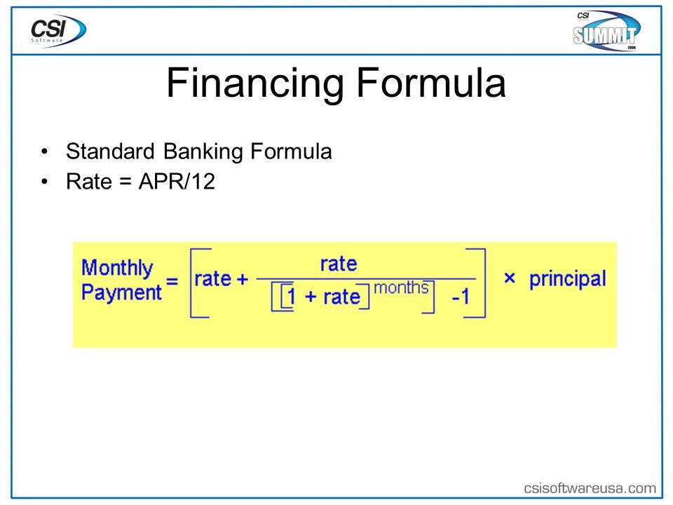 Financing Formula Standard Banking Formula Rate = APR/12