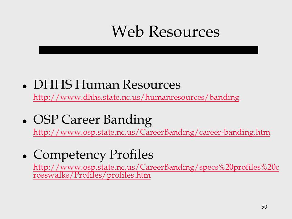 50 Web Resources DHHS Human Resources http://www.dhhs.state.nc.us/humanresources/banding OSP Career Banding http://www.osp.state.nc.us/CareerBanding/c