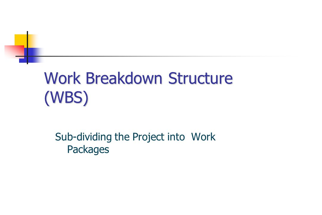 Work Breakdown Structure A hierarchical breakdown of project elements - the work packages Provides consistent basis for schedule and costs Forms the basis for control and reporting Must be consistent across projects and programmes