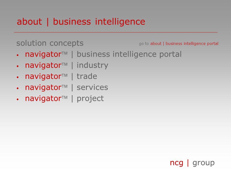 ncg | group solution concepts navigator | business intelligence portal navigator | industry navigator | trade navigator | services navigator | project about | business intelligence go to about | business intelligence portal