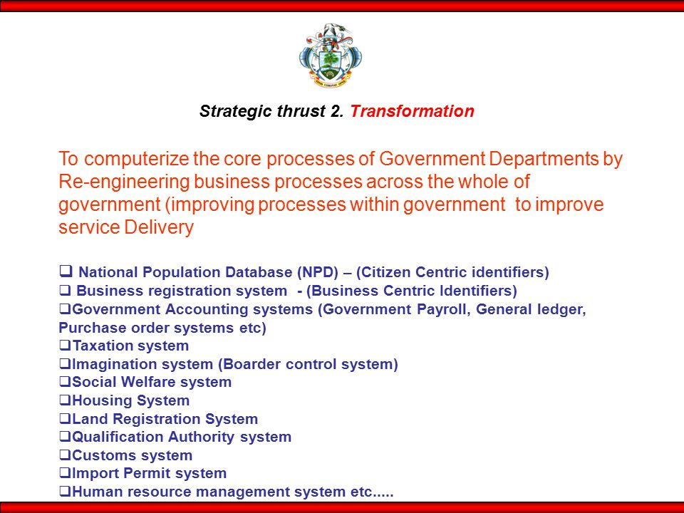 Strategic thrust 2. Transformation To computerize the core processes of Government Departments by Re-engineering business processes across the whole o