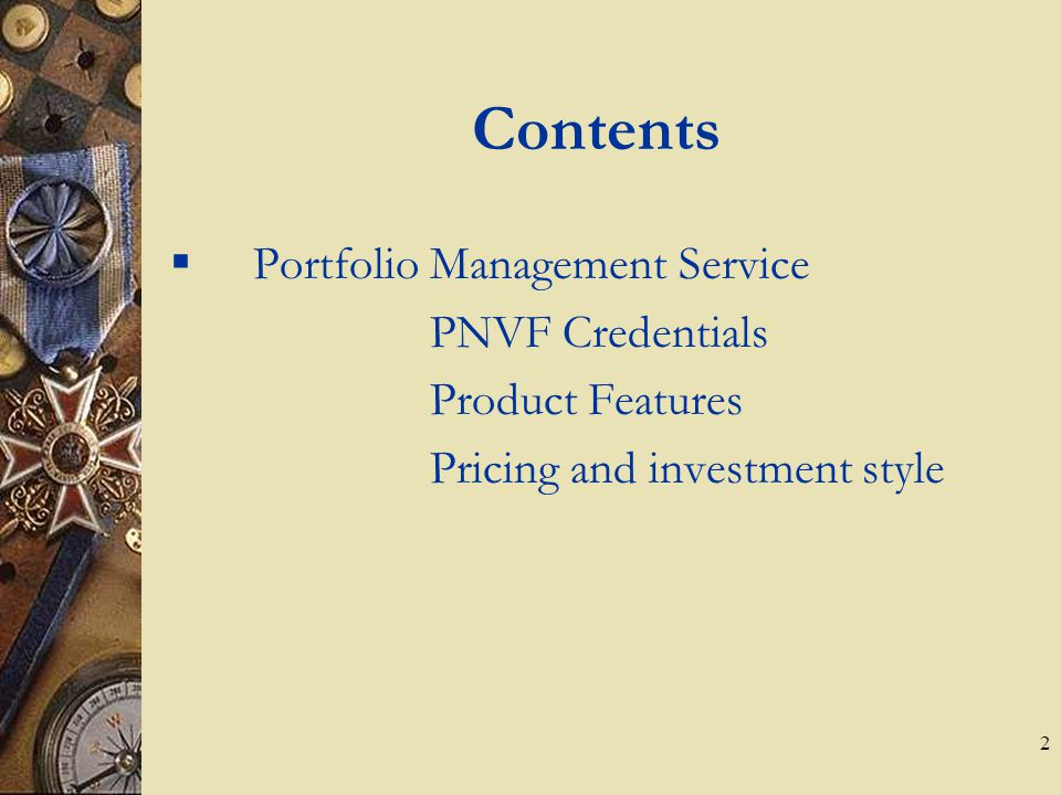 2 Contents  Portfolio Management Service PNVF Credentials Product Features Pricing and investment style
