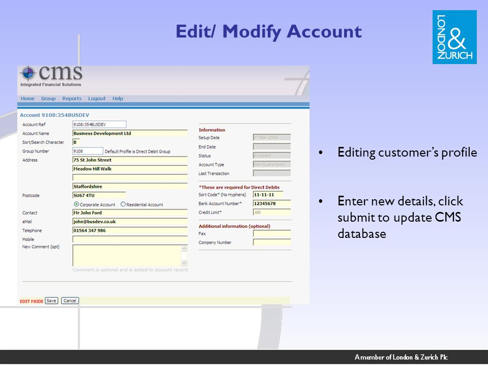 Edit/ Modify Account Editing customer's profile Enter new details, click submit to update CMS database