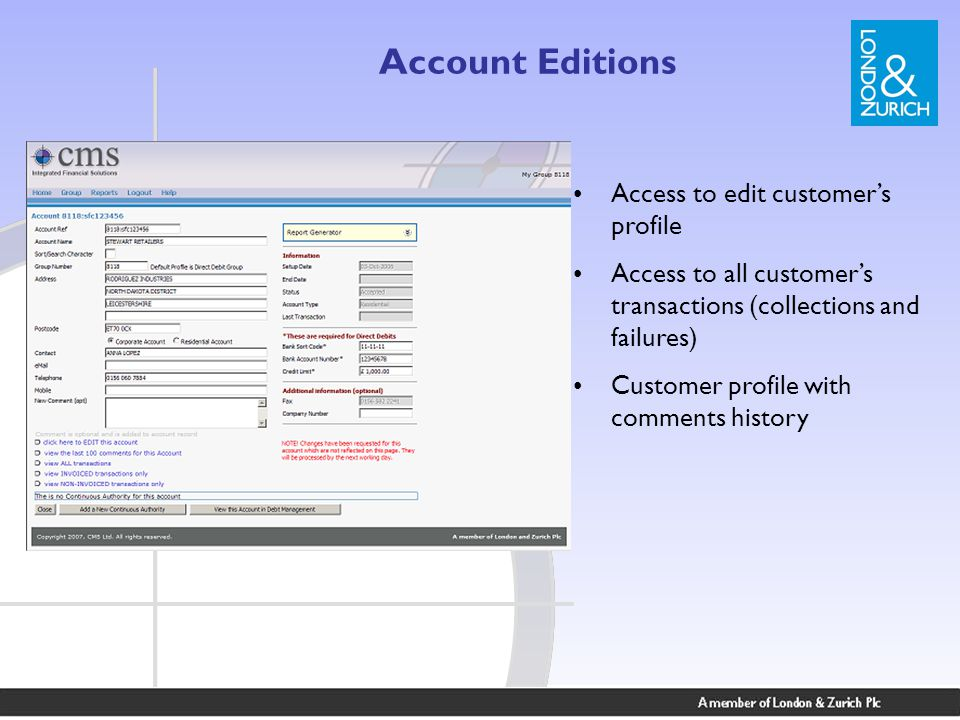 Account Editions Access to edit customer's profile Access to all customer's transactions (collections and failures) Customer profile with comments history