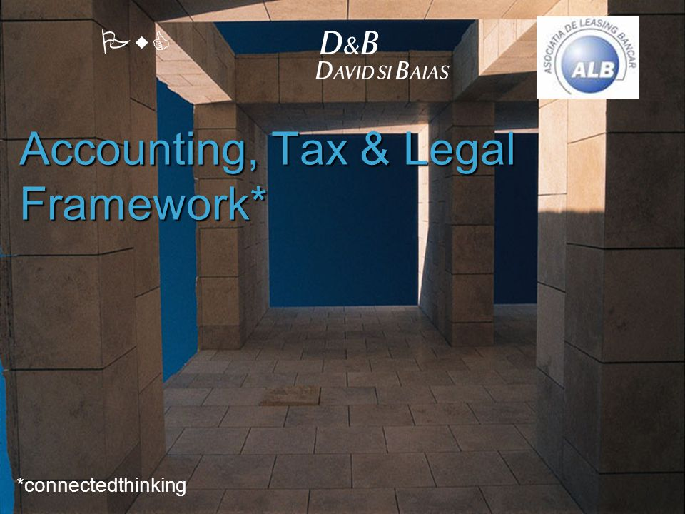 PwC Accounting, Tax & Legal Framework* *connectedthinking