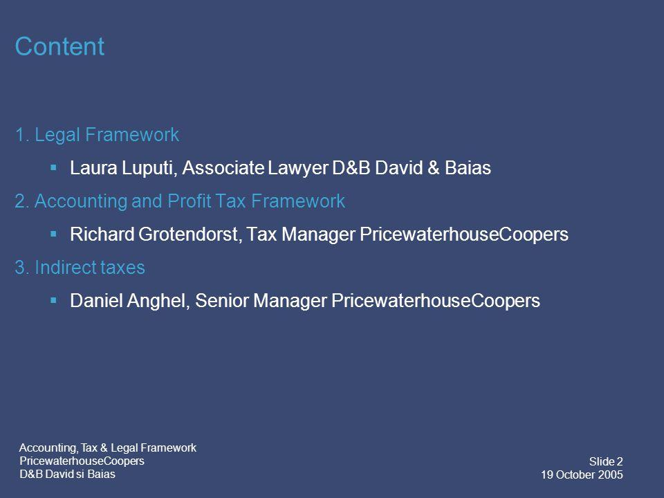 Accounting, Tax & Legal Framework PricewaterhouseCoopers D&B David si Baias Slide 2 19 October 2005 Content 1.