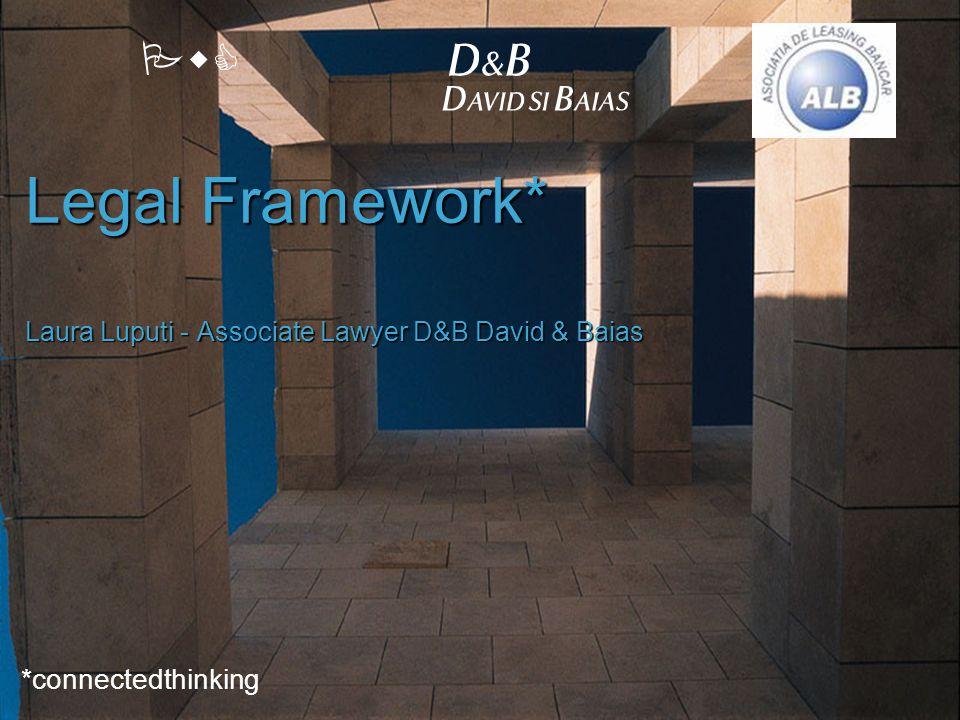 PwC Legal Framework* Laura Luputi - Associate Lawyer D&B David & Baias *connectedthinking