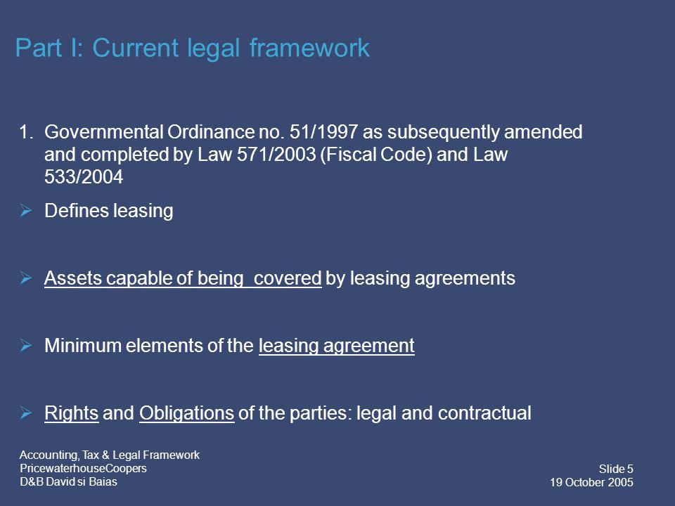 Accounting, Tax & Legal Framework PricewaterhouseCoopers D&B David si Baias Slide 5 19 October 2005 Part I: Current legal framework 1.
