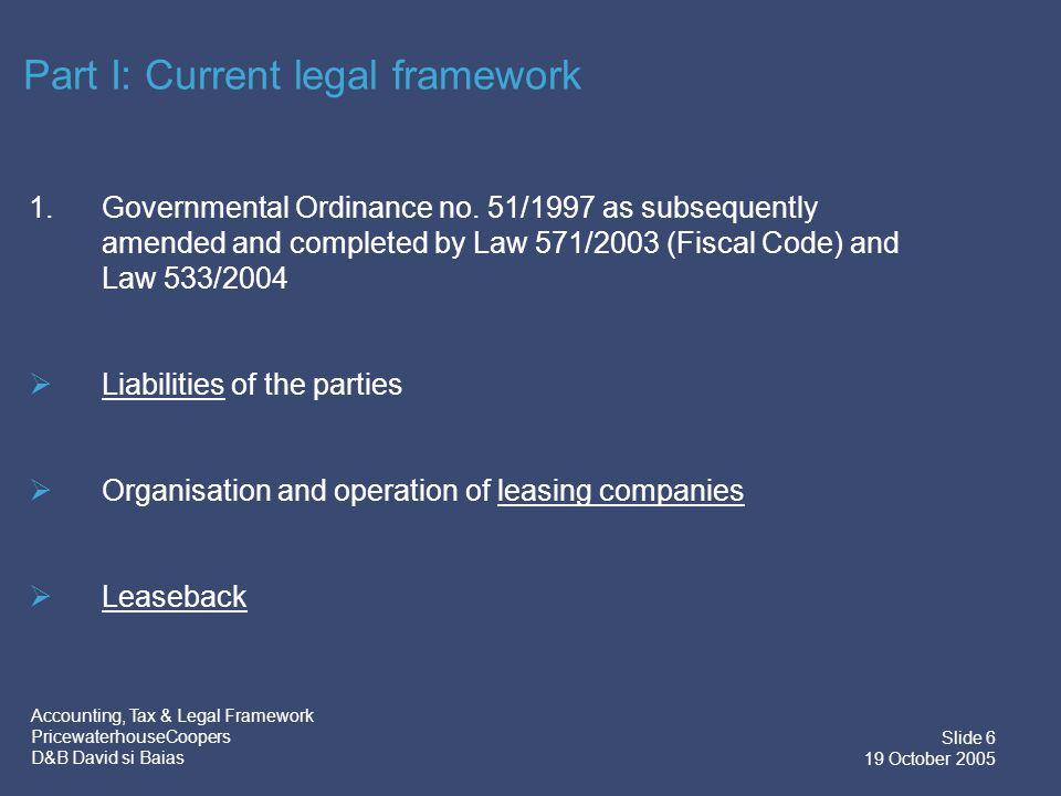 Accounting, Tax & Legal Framework PricewaterhouseCoopers D&B David si Baias Slide 6 19 October 2005 1.